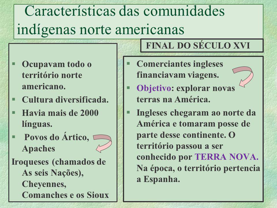 Características das comunidades indígenas norte americanas. §Ocupavam todo o território norte americano. §Cultura diversificada. §Havia mais de 2000 l