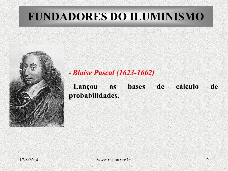 FUNDADORES DO ILUMINISMO -René Descartes (1596-1650), autor do livro Discurso do método, definia a dúvida como o primeiro passo para se chegar à verdade e ao conhecimento, considerando a verdade como aquilo que se percebe claramente, sem idéias preconcebidas.