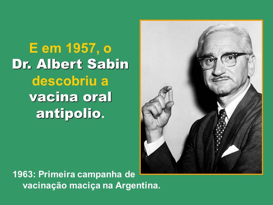 Felizmente, em 1954 o Dr. Jonas Salk descobriu a primeira vacina antipolio primeira vacina antipolio, que era injectável. 1957: Primeira campanha de v