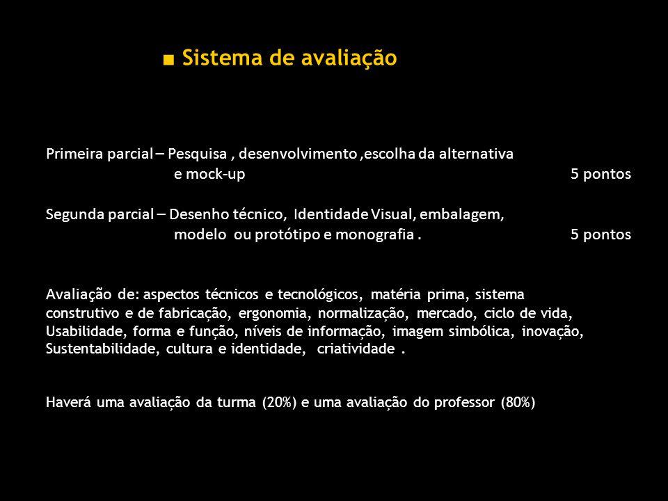 Sistema de avaliação Primeira parcial – Pesquisa, desenvolvimento,escolha da alternativa e mock-up 5 pontos Segunda parcial – Desenho técnico, Identidade Visual, embalagem, modelo ou protótipo e monografia.