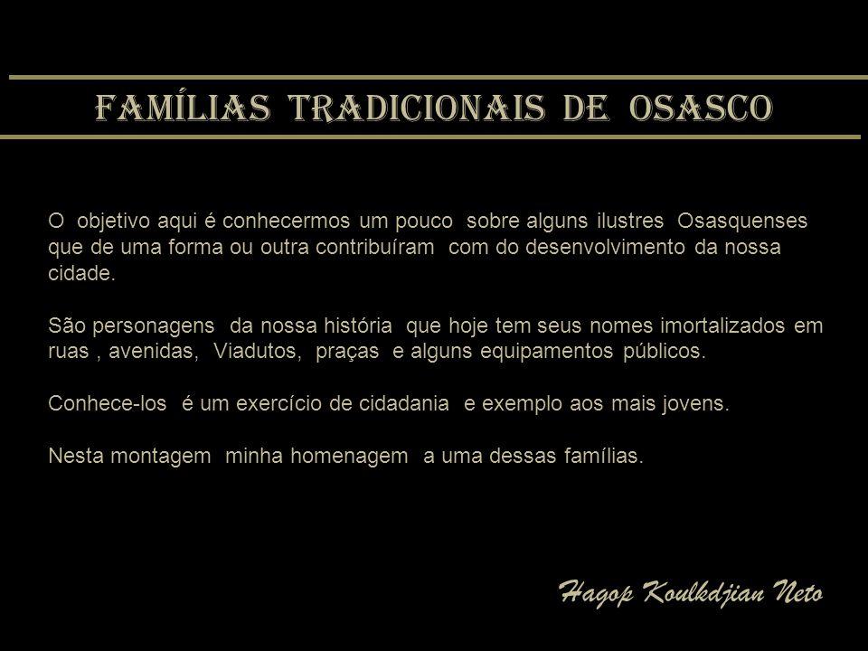 Famílias tradicionais de Osasco O objetivo aqui é conhecermos um pouco sobre alguns ilustres Osasquenses que de uma forma ou outra contribuíram com do desenvolvimento da nossa cidade.