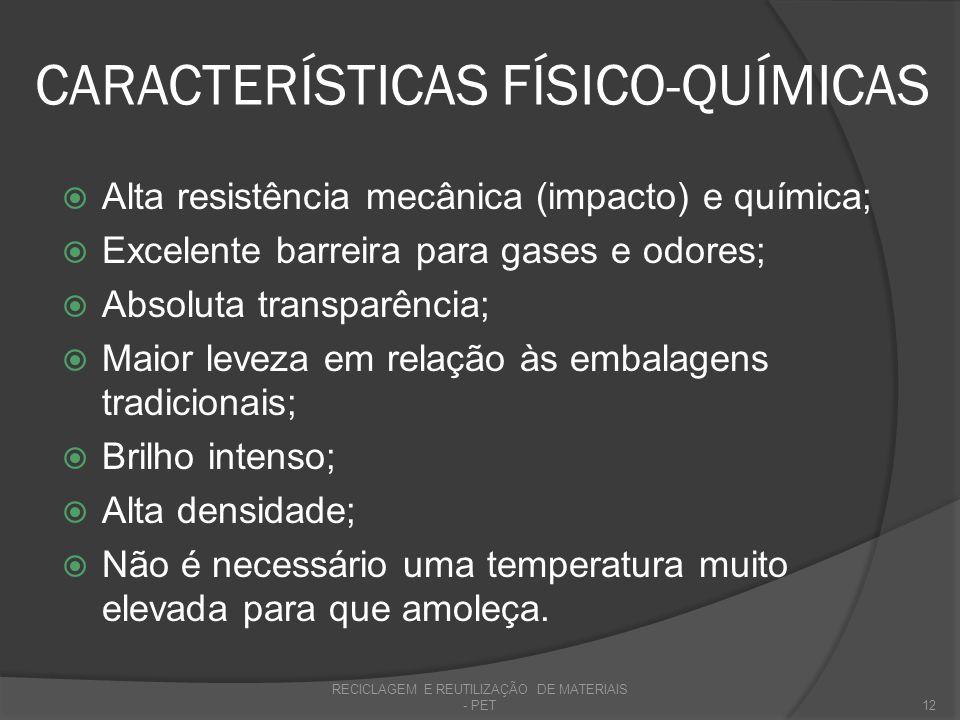 CARACTERÍSTICAS FÍSICO-QUÍMICAS Alta resistência mecânica (impacto) e química; Excelente barreira para gases e odores; Absoluta transparência; Maior l