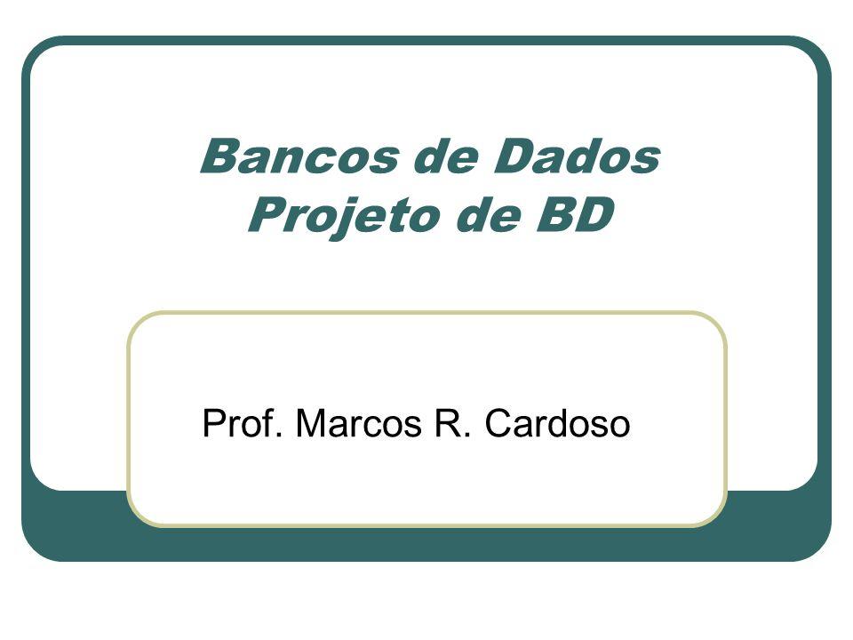 Bancos de Dados Projeto de BD Prof. Marcos R. Cardoso