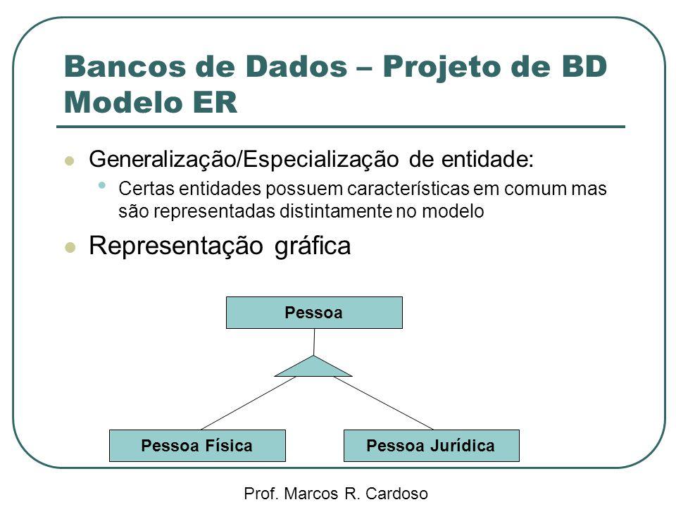 Bancos de Dados – Projeto de BD Modelo ER Prof. Marcos R. Cardoso Generalização/Especialização de entidade: Certas entidades possuem características e