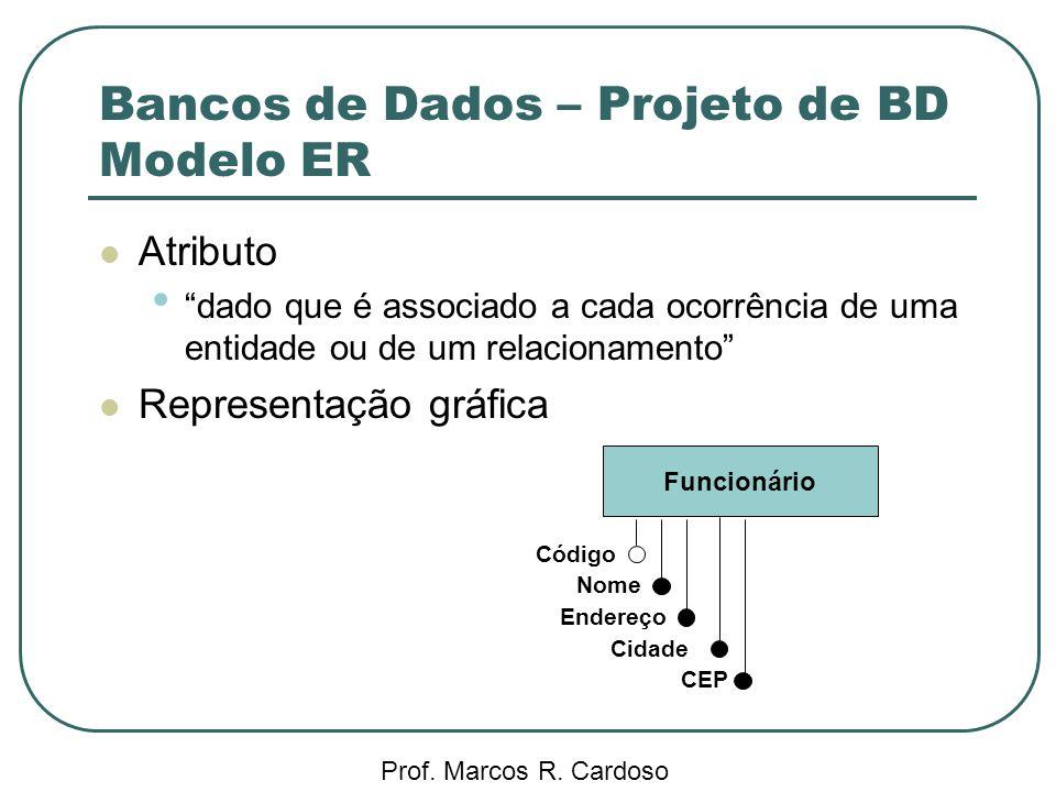 Bancos de Dados – Projeto de BD Modelo ER Prof. Marcos R. Cardoso Atributo dado que é associado a cada ocorrência de uma entidade ou de um relacioname