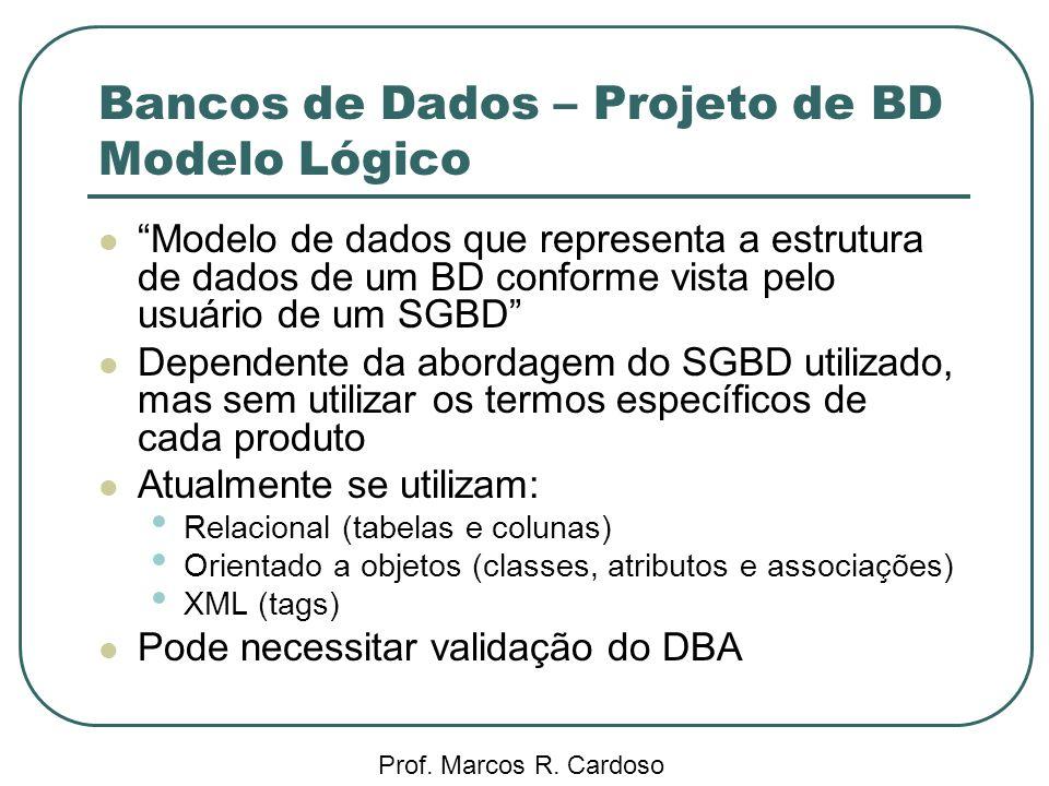 Bancos de Dados – Projeto de BD Modelo Lógico Prof. Marcos R. Cardoso Modelo de dados que representa a estrutura de dados de um BD conforme vista pelo