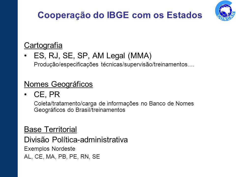 Cooperação do IBGE com os Estados Cartografia ES, RJ, SE, SP, AM Legal (MMA) Produção/especificações técnicas/supervisão/treinamentos.... Nomes Geográ