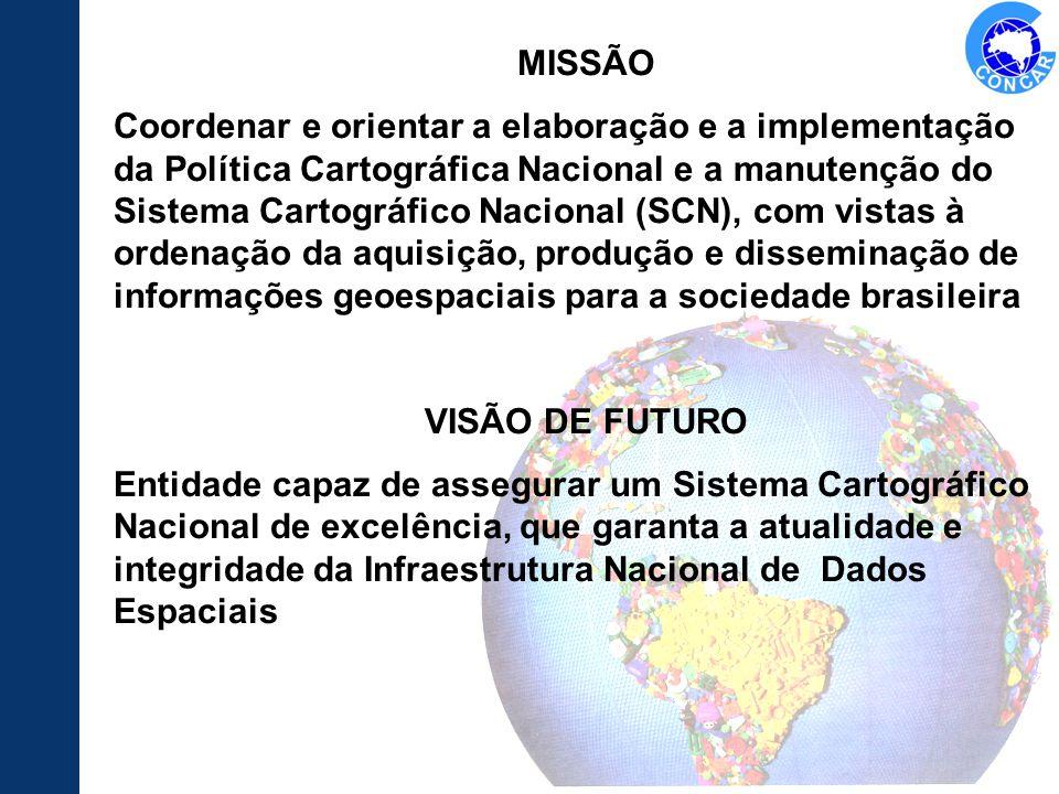 MISSÃO Coordenar e orientar a elaboração e a implementação da Política Cartográfica Nacional e a manutenção do Sistema Cartográfico Nacional (SCN), co