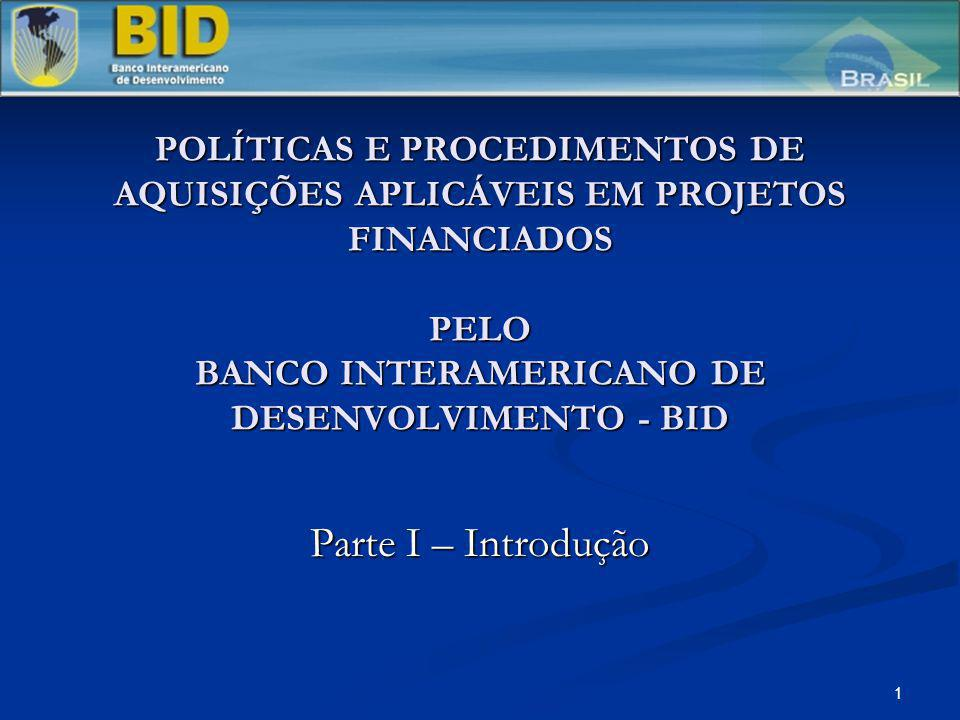 12 AS POLÍTICAS E PROCEDIMENTOS DE AQUISIÇÕES DO BID - EVOLUÇÃO O Diretório Executivo do BID aprovou em 19 de janeiro de 2005 as novas políticas e procedimentos de aquisições a serem utilizadas em projetos financiados pelo Banco.