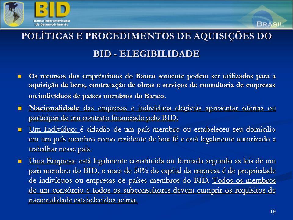 19 POLÍTICAS E PROCEDIMENTOS DE AQUISIÇÕES DO BID - ELEGIBILIDADE Os recursos dos empréstimos do Banco somente podem ser utilizados para a aquisição d
