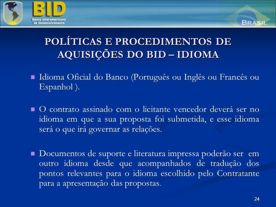 24 POLÍTICAS E PROCEDIMENTOS DE AQUISIÇÕES DO BID – IDIOMA Idioma Oficial do Banco (Português ou Inglês ou Francês ou Espanhol ). O contrato assinado
