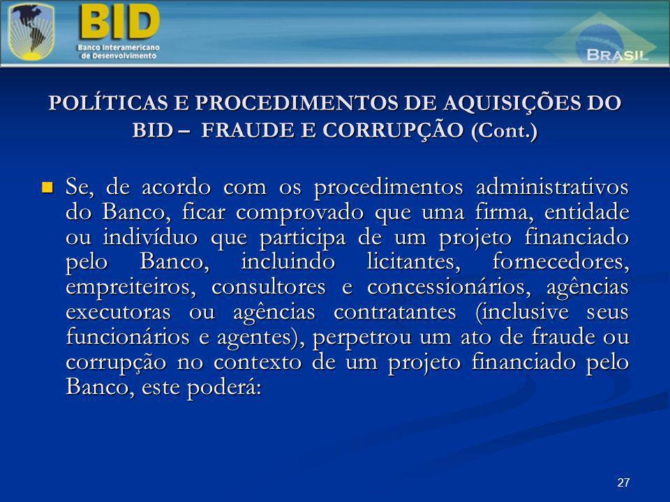 27 POLÍTICAS E PROCEDIMENTOS DE AQUISIÇÕES DO BID – FRAUDE E CORRUPÇÃO (Cont.) Se, de acordo com os procedimentos administrativos do Banco, ficar comp