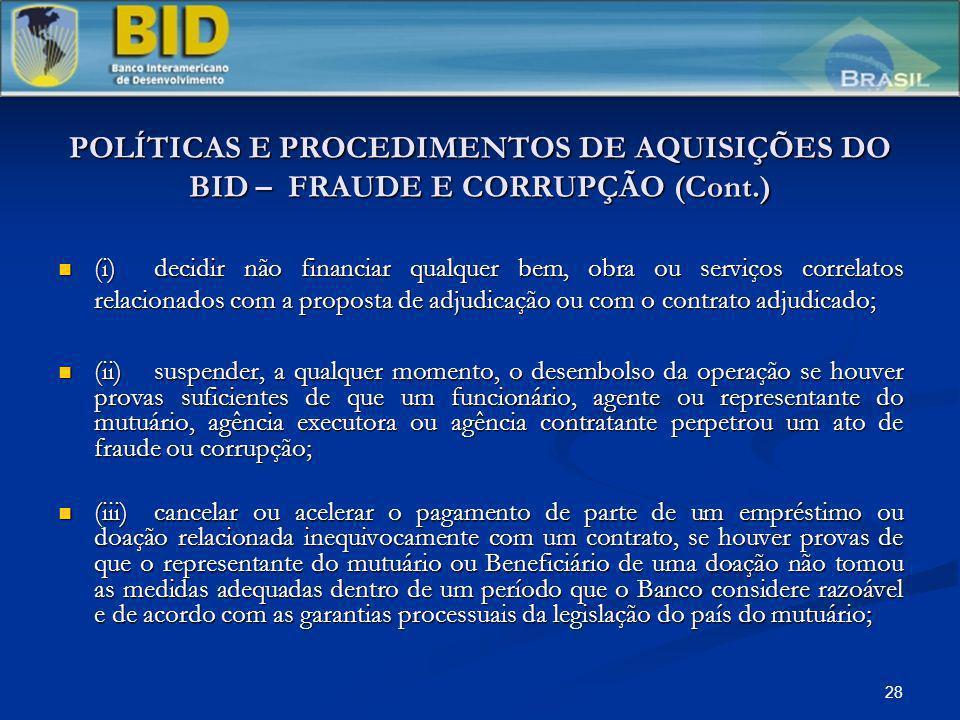 28 POLÍTICAS E PROCEDIMENTOS DE AQUISIÇÕES DO BID – FRAUDE E CORRUPÇÃO (Cont.) (i)decidir não financiar qualquer bem, obra ou serviços correlatos rela