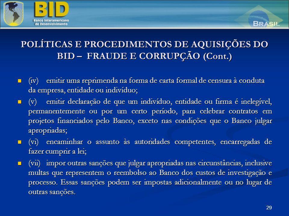 29 POLÍTICAS E PROCEDIMENTOS DE AQUISIÇÕES DO BID – FRAUDE E CORRUPÇÃO (Cont.) (iv)emitir uma reprimenda na forma de carta formal de censura à conduta