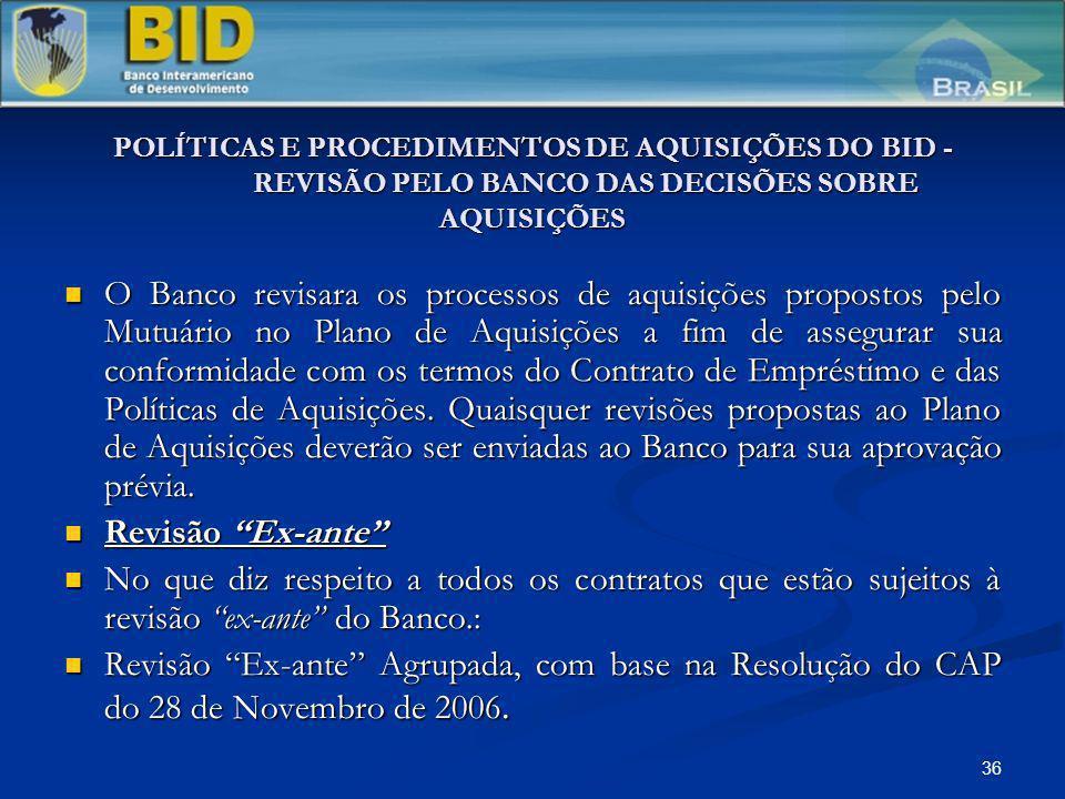 36 POLÍTICAS E PROCEDIMENTOS DE AQUISIÇÕES DO BID - REVISÃO PELO BANCO DAS DECISÕES SOBRE AQUISIÇÕES O Banco revisara os processos de aquisições propo