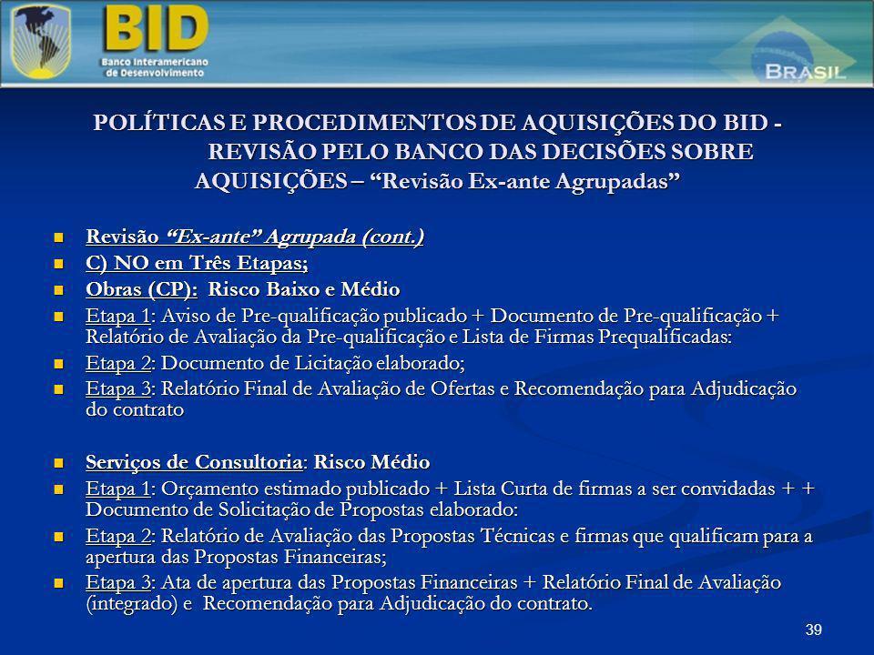 39 POLÍTICAS E PROCEDIMENTOS DE AQUISIÇÕES DO BID - REVISÃO PELO BANCO DAS DECISÕES SOBRE AQUISIÇÕES – Revisão Ex-ante Agrupadas Revisão Ex-ante Agrup