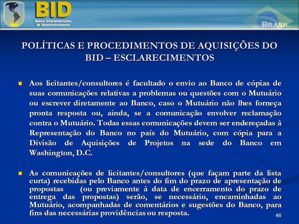 46 POLÍTICAS E PROCEDIMENTOS DE AQUISIÇÕES DO BID – ESCLARECIMENTOS Aos licitantes/consultores é facultado o envio ao Banco de cópias de suas comunica