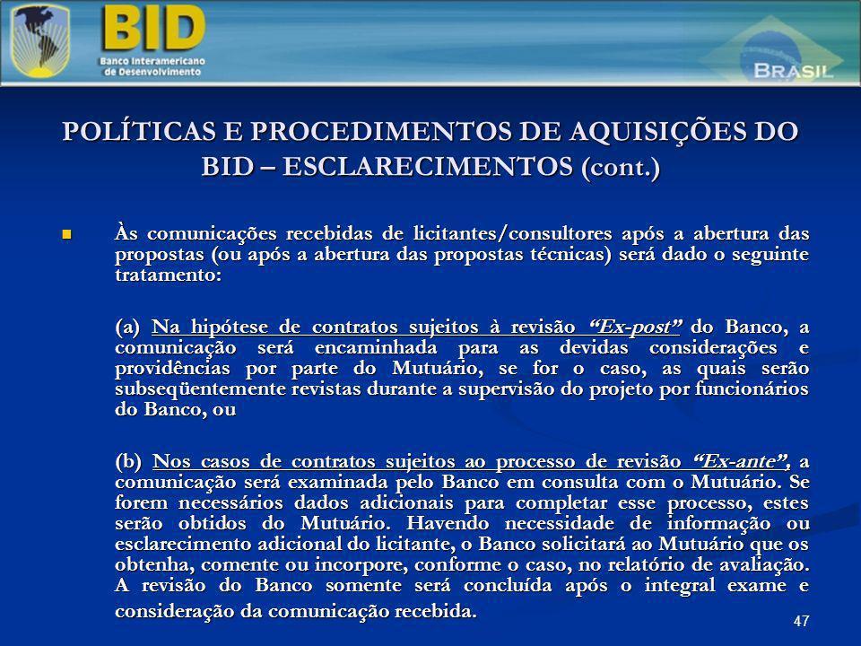 47 POLÍTICAS E PROCEDIMENTOS DE AQUISIÇÕES DO BID – ESCLARECIMENTOS (cont.) Às comunicações recebidas de licitantes/consultores após a abertura das pr