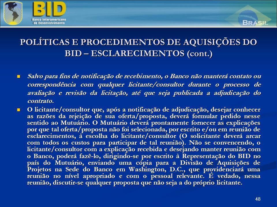 48 POLÍTICAS E PROCEDIMENTOS DE AQUISIÇÕES DO BID – ESCLARECIMENTOS (cont.) Salvo para fins de notificação de recebimento, o Banco não manterá contato