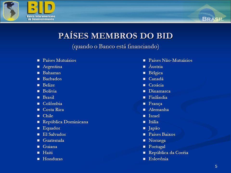 5 PAÍSES MEMBROS DO BID (quando o Banco está financiando) Países Mutuários Países Mutuários Argentina Argentina Bahamas Bahamas Barbados Barbados Beli