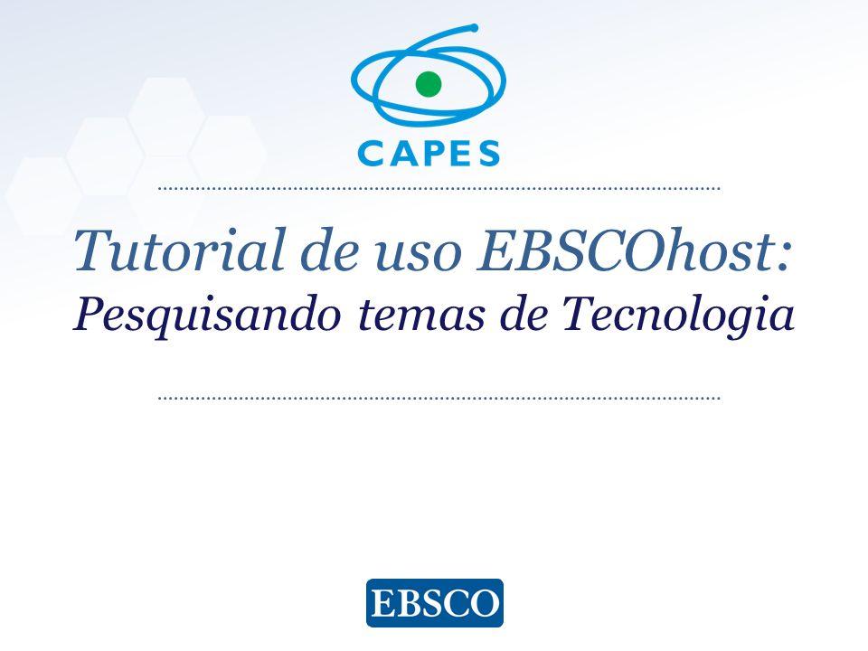 www.ebsco.com Tutorial de uso EBSCOhost: Pesquisando temas de Tecnologia