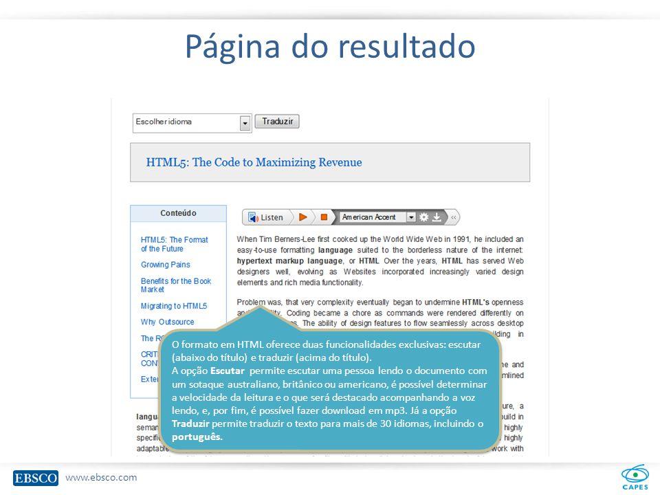 www.ebsco.com Página do resultado O formato em HTML oferece duas funcionalidades exclusivas: escutar (abaixo do título) e traduzir (acima do título).