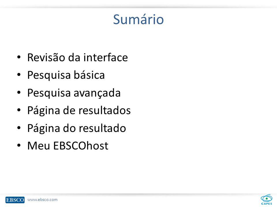 www.ebsco.com Sumário Revisão da interface Pesquisa básica Pesquisa avançada Página de resultados Página do resultado Meu EBSCOhost