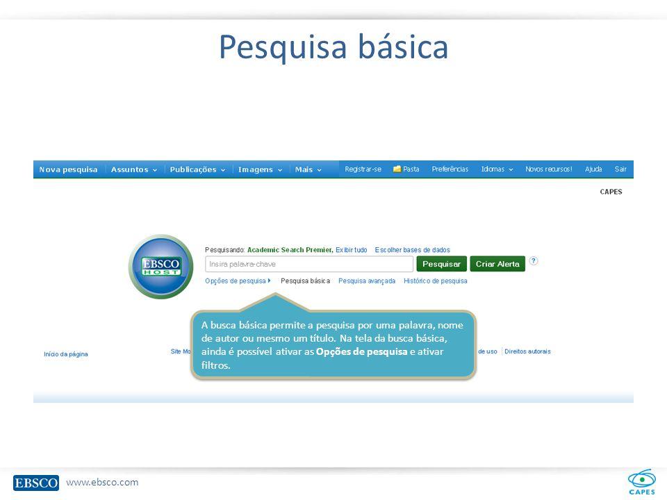 www.ebsco.com Pesquisa básica As opções de pesquisa se encontram logo abaixo da caixa de busca e permitem executar uma busca com filtros já ativos.