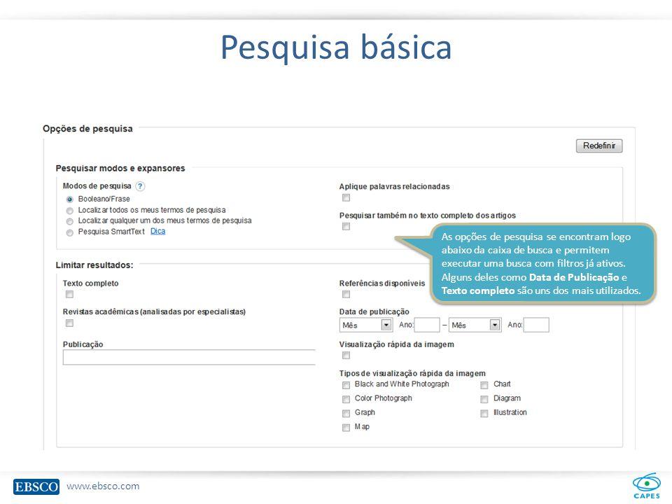 www.ebsco.com Pesquisa avançada A busca avançada permite a utilização de diversas técnicas de busca: 1.O uso de operadores booleanos AND, OR e NOT.