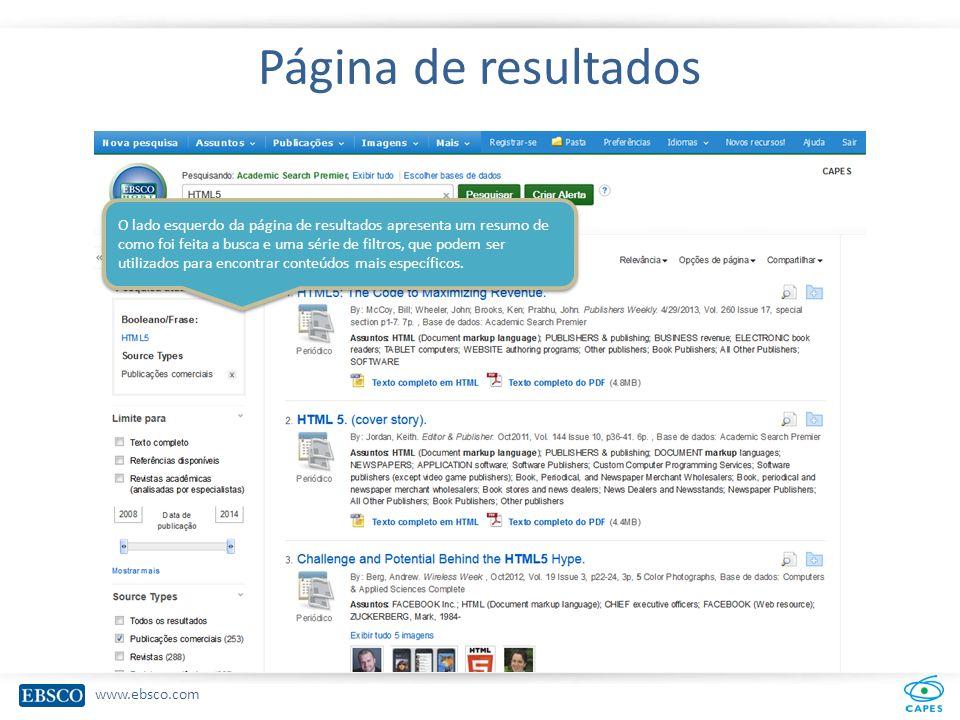 www.ebsco.com Página de resultados O lado esquerdo da página de resultados apresenta um resumo de como foi feita a busca e uma série de filtros, que podem ser utilizados para encontrar conteúdos mais específicos.