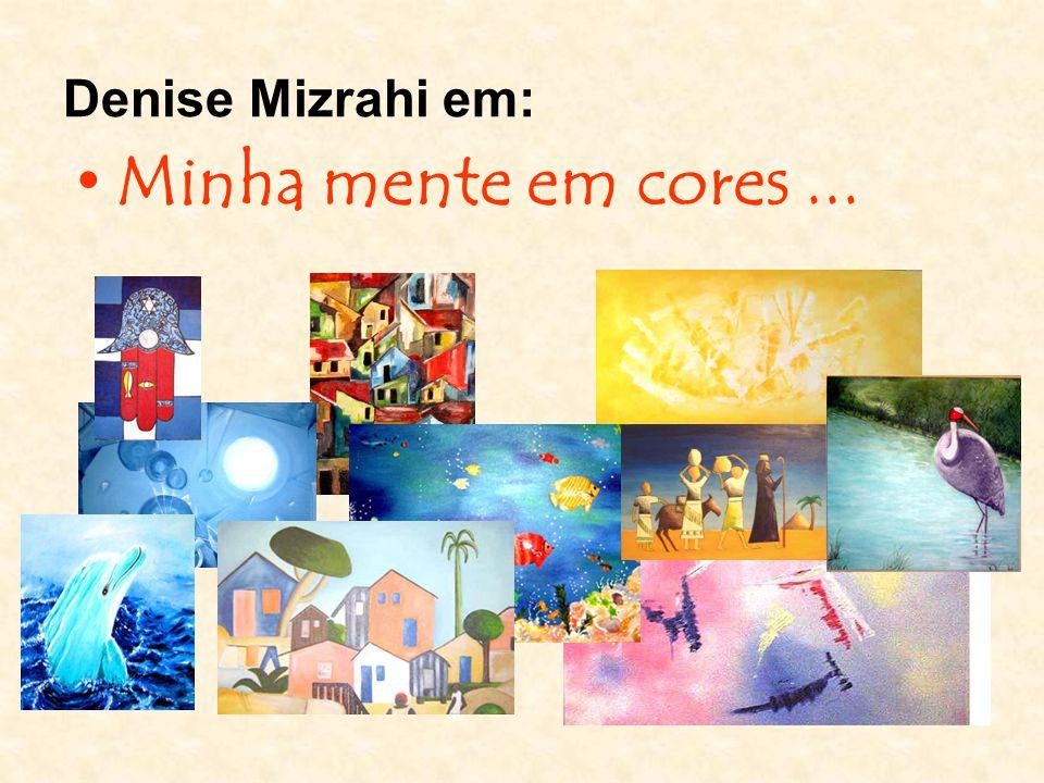 Denise Mizrahi em: Minha mente em cores...