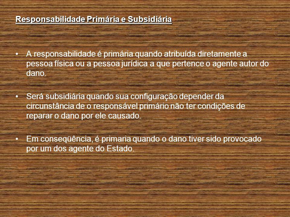Responsabilidade Primária e Subsidiária A responsabilidade é primária quando atribuída diretamente a pessoa física ou a pessoa jurídica a que pertence