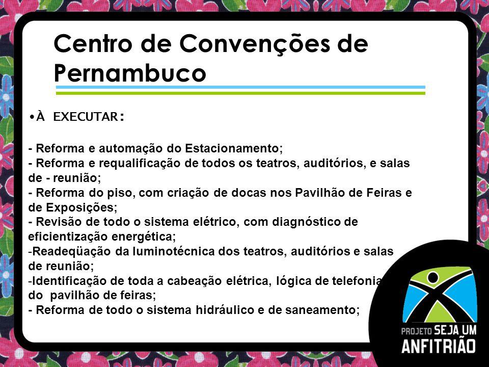 Centro de Convenções de Pernambuco À EXECUTAR: - Reforma e automação do Estacionamento; - Reforma e requalificação de todos os teatros, auditórios, e