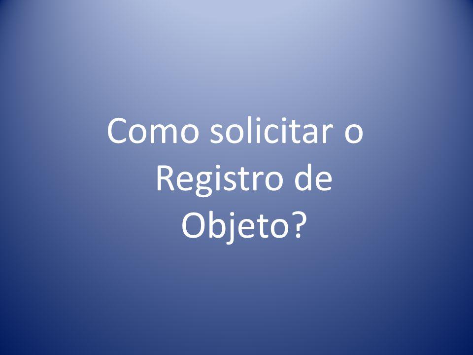 Como solicitar o Registro de Objeto?