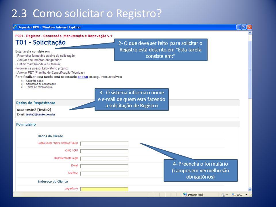 3- O sistema informa o nome e e-mail de quem está fazendo a solicitação de Registro 4- Preencha o formulário (campos em vermelho são obrigatórios) 2- O que deve ser feito para solicitar o Registro está descrito em Esta tarefa consiste em: 2.3 Como solicitar o Registro?