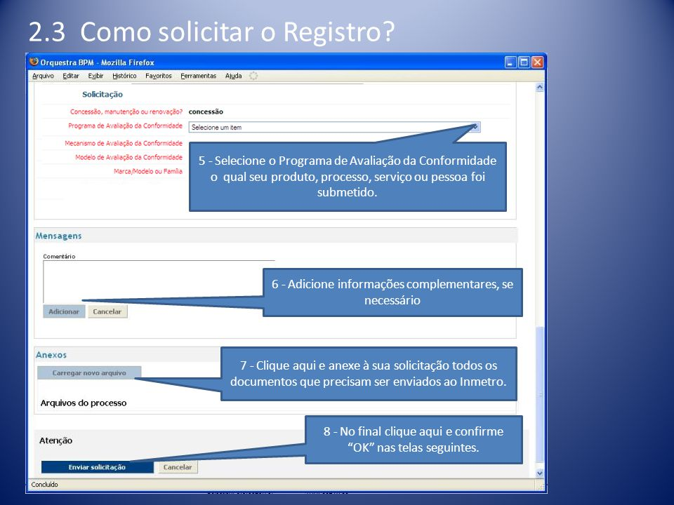 7 - Clique aqui e anexe à sua solicitação todos os documentos que precisam ser enviados ao Inmetro. 8 - No final clique aqui e confirme OK nas telas s