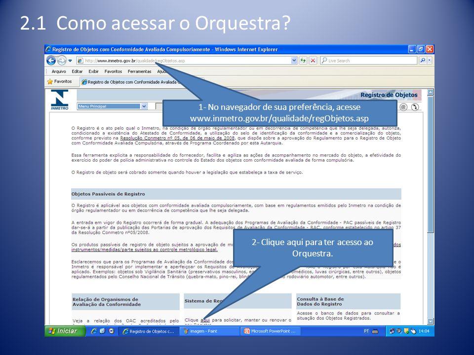 2.1 Como acessar o Orquestra? 1- No navegador de sua preferência, acesse www.inmetro.gov.br/qualidade/regObjetos.asp 2- Clique aqui para ter acesso ao