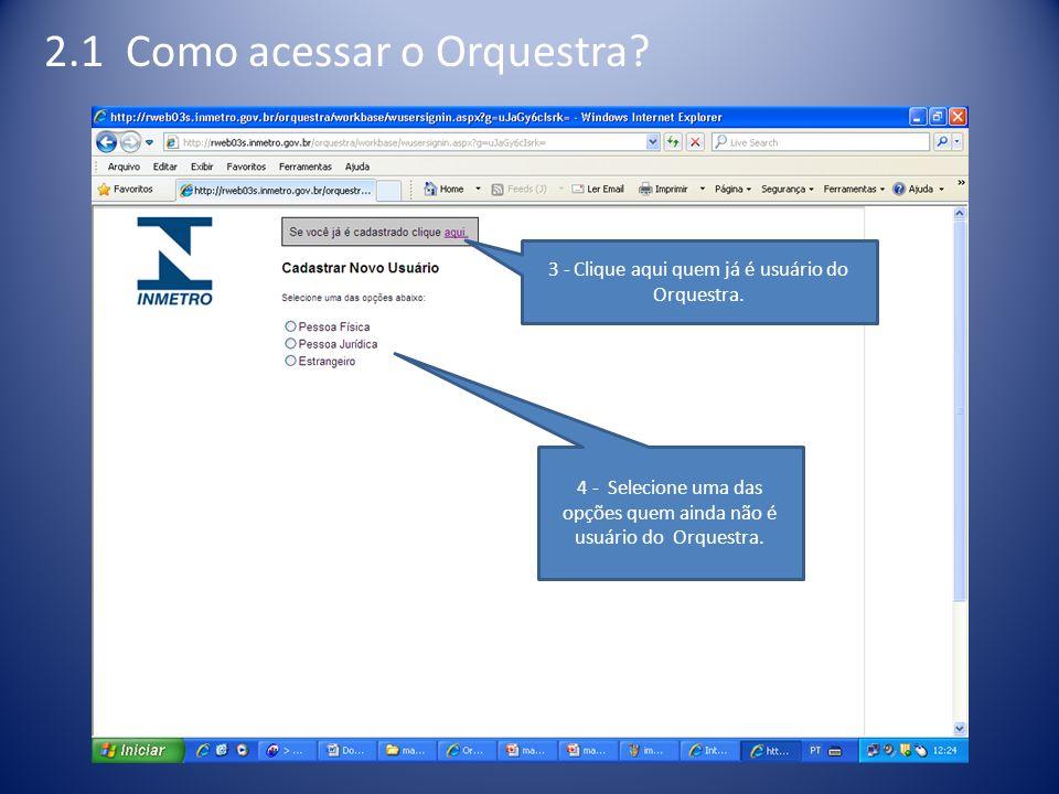 2.1 Como acessar o Orquestra? 3 - Clique aqui quem já é usuário do Orquestra. 4 - Selecione uma das opções quem ainda não é usuário do Orquestra.
