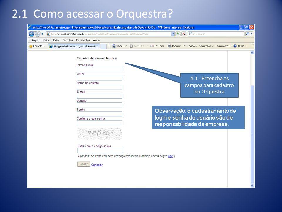 4.1 - Preencha os campos para cadastro no Orquestra Observação: o cadastramento de login e senha do usuário são de responsabilidade da empresa.