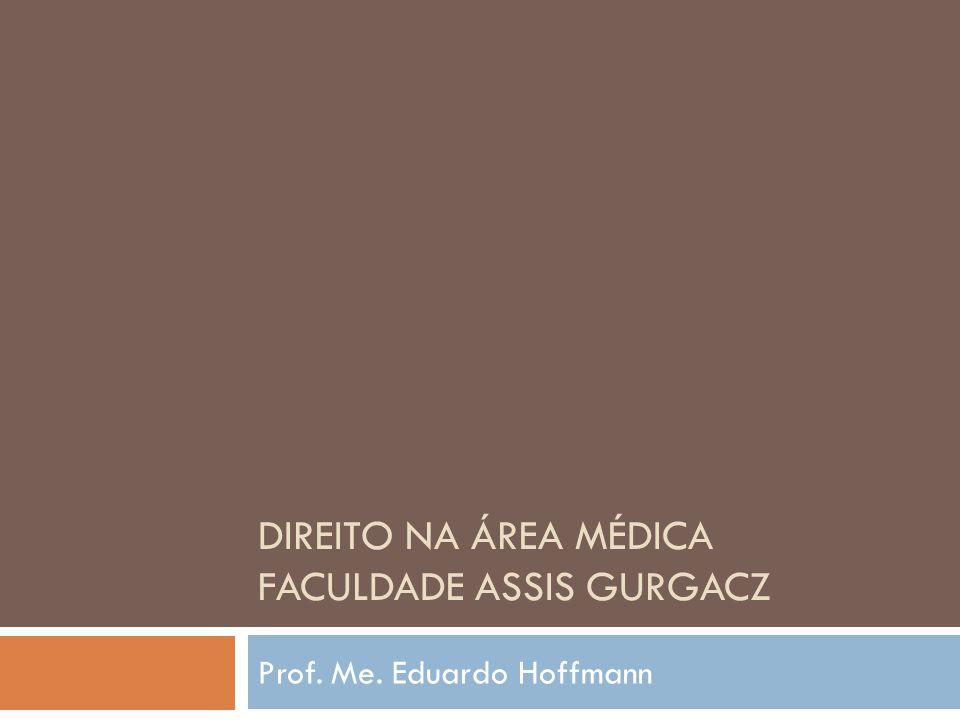 DIREITO NA ÁREA MÉDICA FACULDADE ASSIS GURGACZ Prof. Me. Eduardo Hoffmann