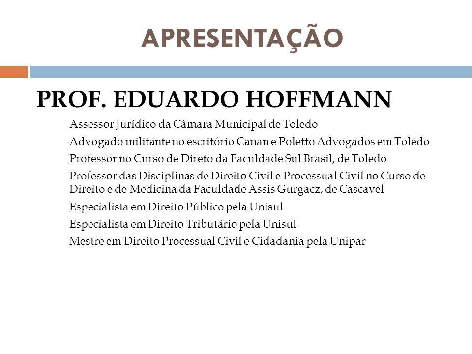 APRESENTAÇÃO PROF. EDUARDO HOFFMANN Assessor Jurídico da Câmara Municipal de Toledo Advogado militante no escritório Canan e Poletto Advogados em Tole
