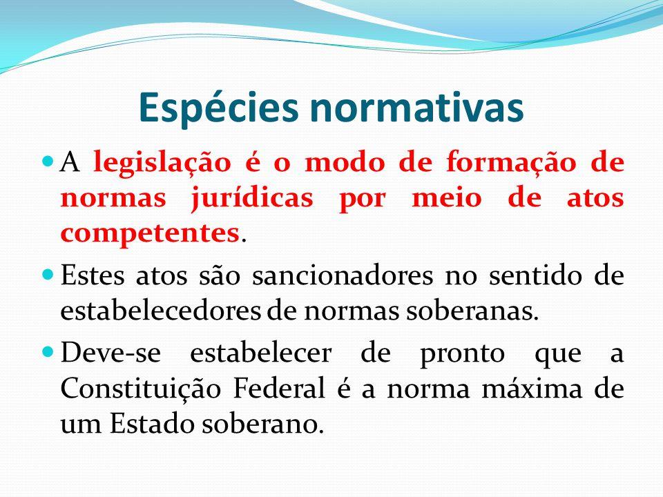 Espécies normativas A legislação é o modo de formação de normas jurídicas por meio de atos competentes. Estes atos são sancionadores no sentido de est