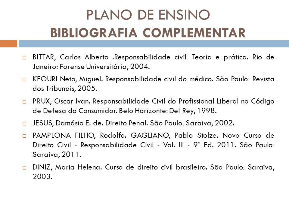 PLANO DE ENSINO BIBLIOGRAFIA COMPLEMENTAR BITTAR, Carlos Alberto.Responsabilidade civil: Teoria e prática. Rio de Janeiro: Forense Universitária, 2004