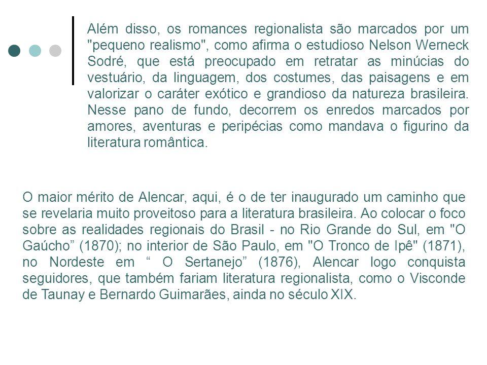 O maior mérito de Alencar, aqui, é o de ter inaugurado um caminho que se revelaria muito proveitoso para a literatura brasileira. Ao colocar o foco so