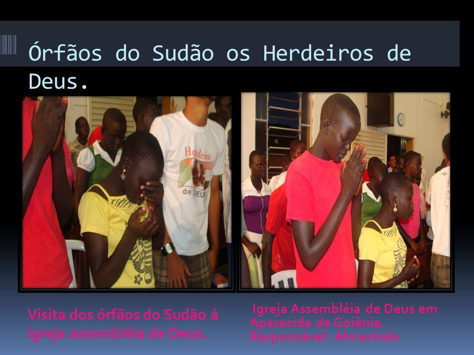 Órfãos do Sudão os Herdeiros de Deus. Visita dos órfãos do Sudão á igreja assembléia de Deus.