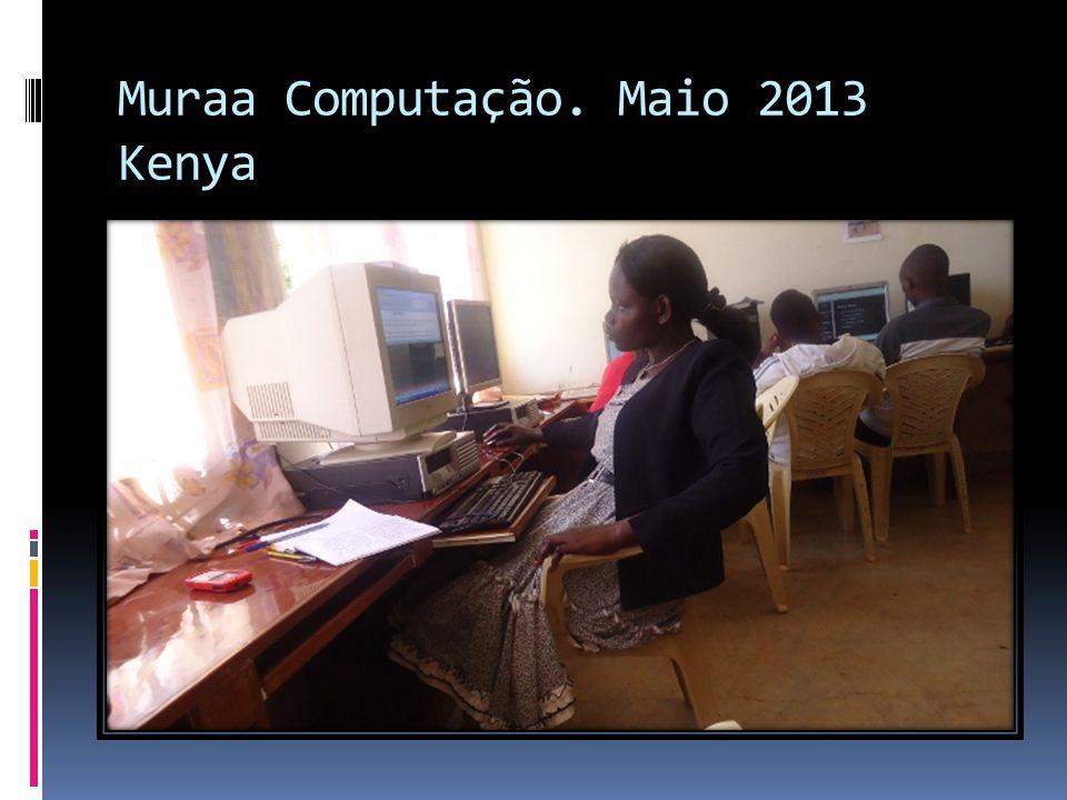 Muraa Computação. Maio 2013 Kenya