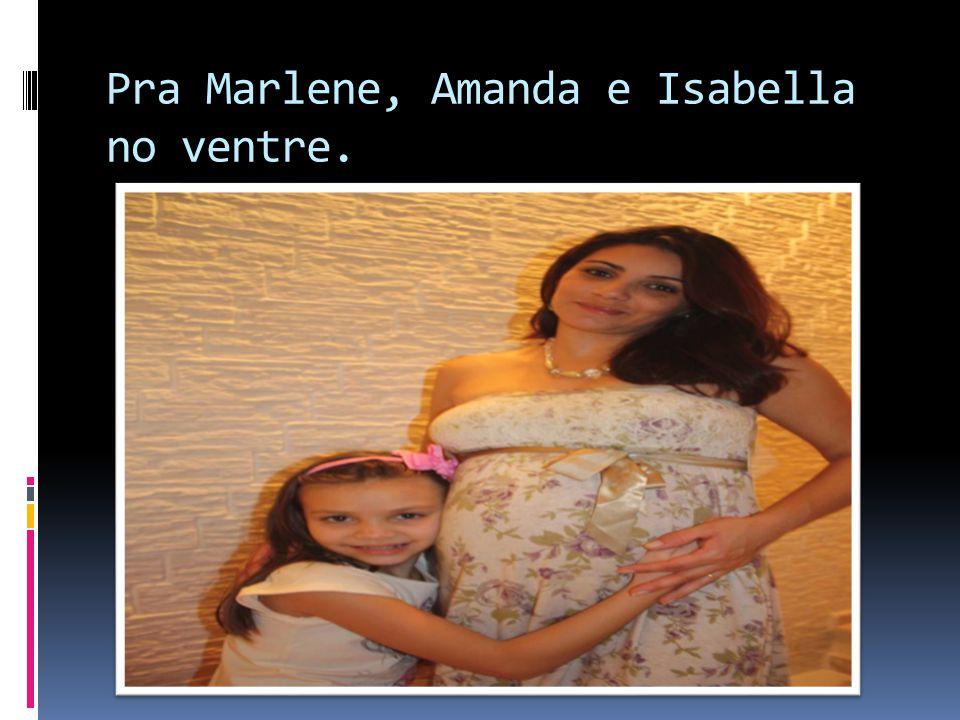 Pra Marlene, Amanda e Isabella no ventre.