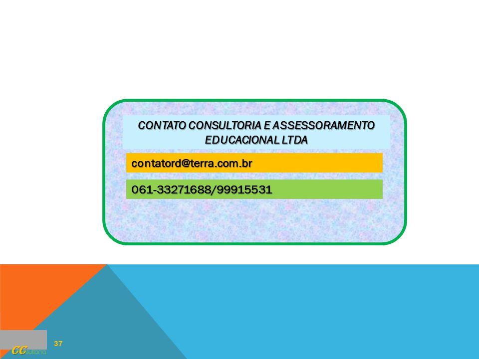 37 CC CONTATO CONSULTORIA E ASSESSORAMENTO EDUCACIONAL LTDA contatord@terra.com.br 061-33271688/99915531