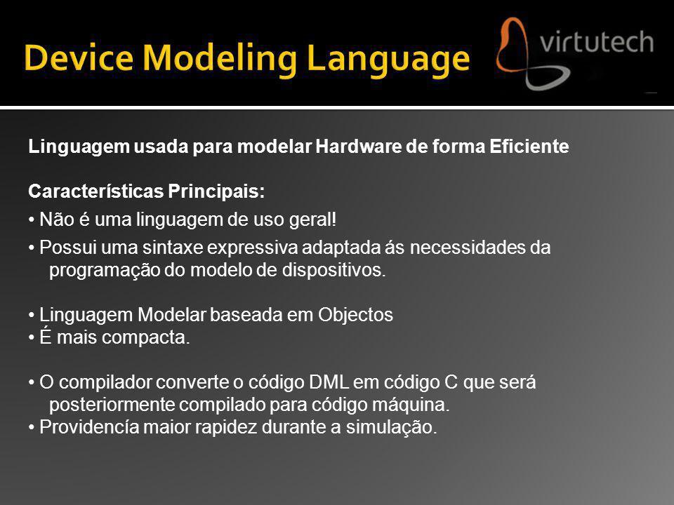 Linguagem usada para modelar Hardware de forma Eficiente Características Principais: Não é uma linguagem de uso geral! Possui uma sintaxe expressiva a