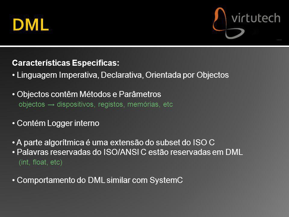 Características Especificas: Linguagem Imperativa, Declarativa, Orientada por Objectos Objectos contêm Métodos e Parâmetros objectos dispositivos, reg